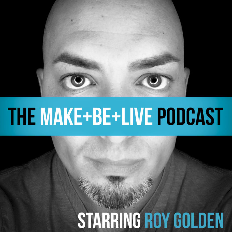The Make Be Live Podcast starring Roy Golden